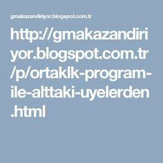 http://gmakazandiriyor.blogspot.com.tr/p/ortaklk-program-ile-alttaki-uyelerden.html