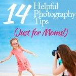 14 Helpful Photography Tips for Moms