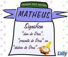 """Matheus é uma variante do nome Mateus, este originado no hebraico Mattiyyah, a partir do latim Mattaeus e significa """"dom de Deus"""". O nome teria sido introduzido na Inglaterra pelos normandos, através das formas medievais Mathiu e Matheu. As primeiras versões do nome em português foram encontradas em Portugal em documentos datados da primeira metade do século XVI. #Lolly #OrigemDosNomes #Matheus"""