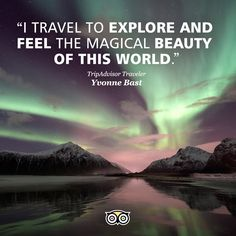 """I travel to explore and feel the magical beauty of this world."""