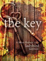 The Key: A Short Prelude to Ladybird Ladybird, an ebook by Abra Ebner at Smashwords