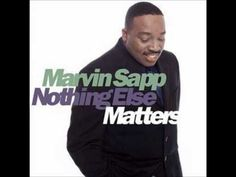 Marvin Sapp Nothing Else Matters - YouTube