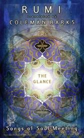 """Glance - Songs of Soul-Meeting (- In 1244, the brilliant but as yet """"uncooked"""" scholar Rumi and the God-crazed wandering dervish Shams of Tabriz met—and the reverberations of that """"glance"""" of spiritual connection have since inspired generations of human beings through Rumi's poems … from Banyen Books & Sound"""