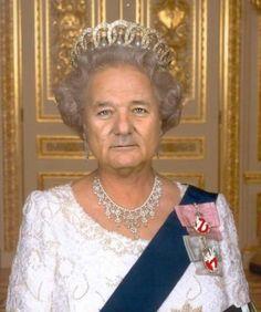 Queen Bill Murray