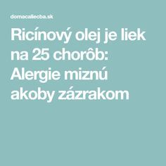 Ricínový olej je liek na 25 chorôb: Alergie miznú akoby zázrakom Nordic Interior, Detox, Health Fitness, Hair Beauty, How To Make, Medicine, Allergies, Health And Fitness, Fitness