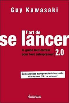 Amazon.fr - L'art de se lancer 2.0 : Le guide tout-terrain pour tout…