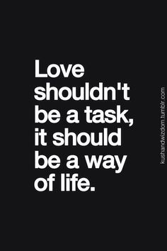 love shouldn't be a task, it should be a way of life. Quotes To Live By, Love Quotes, Inspirational Quotes, Marriage Life, Love And Marriage, Cat Quotes, Bible Verses Quotes, Scriptures, Way Of Life