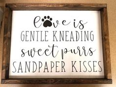Love is Gentle Kneading Sweet Purrs Sandpaper Kisses Cat Sign / Pawprint Sign / Farmhouse Sign / Framed Sign / Wall Decor Pretty Cats, Cute Cats, Funny Cats, Cats Humor, Funny Horses, Adorable Kittens, Beautiful Cats, Funny Animal, Cat Quotes