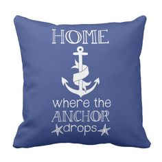 Home is Where the Anchor Drops Nautical Quote Pillow @zazzle #junkydotcom June 29 2016