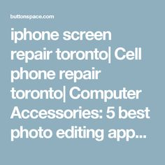 iphone screen repair toronto| Cell phone repair toronto| Computer Accessories: 5 best photo editing apps at ButtonSpace - Social Media Buttons | Social Network Buttons | Share Buttons