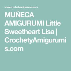 MUÑECA AMIGURUMI Little Sweetheart Lisa | CrochetyAmigurumis.com