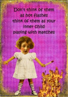 Hot Flashes - My Inner Child Playing with Matches Inner Me, Inner Child, Set Me Free, Hot Flashes, Match Me, Truth Hurts, My Little Girl, Cool Cards, Kids Playing