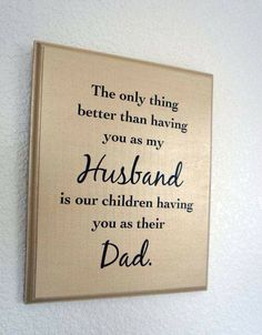 personalized gifts Personalized gifts for Dad - The only thing better than having you as my Husband is our children having you as their Dad, Sign / plaque Fathers Day Crafts, Gifts For Father, Gifts For Him, Quotes About Fathers Day, Father Qoutes, Father's Day Gifts, Personalized Gifts For Dad, Daddy Day, Daddy Poem