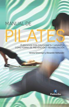 Manual de pilates : ejercicios con colchoneta y aparatos como forma de prevención y rehabilitación / Verena Geweniger, Alexander Bohlander. -- Barcelona : Paidotribo, 2016.