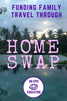 #TravelCheap with Kids via #HomeSwap - #FamilyTravel Tips  #TravelTips #TravelMoney