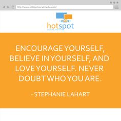 Encourage yourself, believe in yourself, and love yourself. Never doubt who you are. ― Stephanie Lahart #HSSocMed