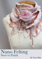 Nuno Felting Start to Finish, an ebook by Terri Pike at Smashwords