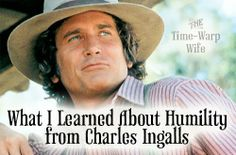 Time-Warp Wife - Keeping Christ at the Center of Marriage: The Virtuous Life: What I Learned About Humility from Charles Ingalls