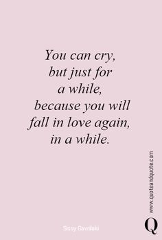 You can cry, but just for a while, because you will fall in love again, . Positive Breakup Quotes, Karma Quotes, Peace Quotes, Sad Quotes, Happy Quotes, Wisdom Quotes, Motivational Quotes, Life Quotes, Inspirational Quotes