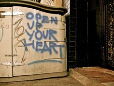 "Photography of the quote ""open up your heart"" written in graffiti by an unknown artist. #GetSome ""all day… every day"""