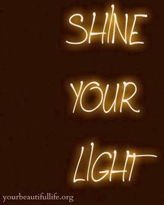 Shine your light quote via www.YourBeautifulLife.org