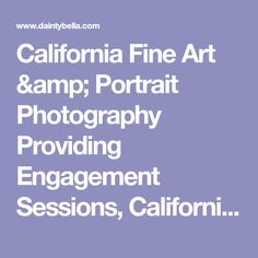 California Fine Art & Portrait Photography Providing Engagement Sessions, California Weddings, Destination Weddings, Family Portraits, Professional Headshots