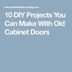 10 DIY Projects You Can Make With Old Cabinet Doors