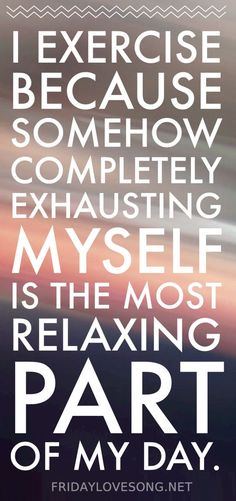 That's the truth! I'm exhausted, but I'm happy and relaxed! :)