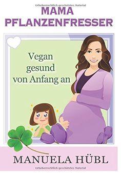 Mama Pflanzenfresser. Vegan gesund von Anfang an - EUR 0.00-EUR 10.89 - 5 von 5 Sternen - Top-1000 Mama Bücher - Buch Tipps Family Guy, Vegan, Health, Vegans, Griffins