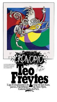 "Teo Freytes's solo exhibition—""Cronopio""—will open at Galería del Picó, at the Liga Estudiantes de Arte de San Juan [Art Students'League in Old San Juan, Puerto Rico], on Thursday, February 9…"