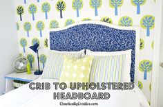 Chaotically Creative--Crib to Upholstered Headboard