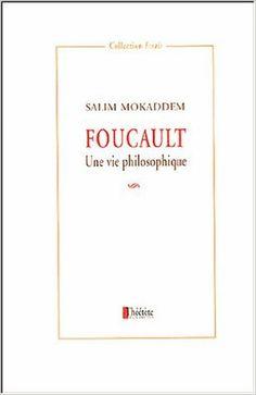 Foucault: Une vie philosophique. Salim Mokaddem