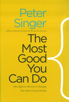 The Most Good You Can Do: How Effective Altruism Is Changing Ideas About Living Ethically: Peter Singer: 9780300180275: Amazon.com: Books