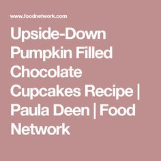 Get Upside-Down Pumpkin Filled Chocolate Cupcakes Recipe from Food Network Cupcake Mix, Cupcake Frosting, Pumpkin Cupcakes, Paula Deen, Chocolate Cupcakes, Food Network Recipes, Cupcake Icing