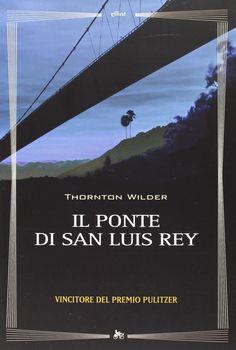 Wilder, Thornton - Il ponte di San Luis Rey - 26 marzo 2014