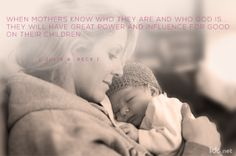 When #mothers know who they are and who #God is they will have great power and influence for good on their children. #ItwasMom #LDS