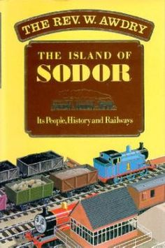 The Island of Sodor: Its People, History and Railways.   ~ By the Reverend W.  & George Awdry, illustrated by Clive Spong. ~   First published in 1987.