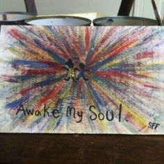 """Inspired by my sister's wing it way of art :) layers of color/ with Mumford lyrics """"Awake my soul""""-sophie"""