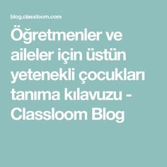 Öğretmenler ve aileler için üstün yetenekli çocukları tanıma kılavuzu - Classloom Blog All Kids, Children, Blog, Young Children, Boys, Child, Kids, Children's Comics, Kids Part