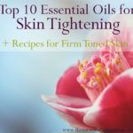 Best Essential Oils for Skin Tightening with 2 Recipes for Firm & Youthful Skin