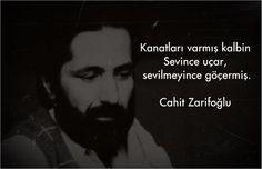 Kanatları varmış kalbin Sevince uçar, sevilmeyince göçermiş. Cahit Zarifoğlu