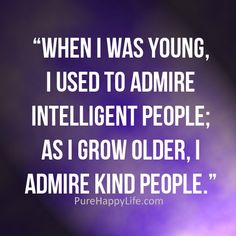 Motivational Quote: When I was young, I used to admire intelligent people. Wise Quotes, Great Quotes, Quotes To Live By, Motivational Quotes, Funny Quotes, Inspirational Quotes, Cool Words, Wise Words, Intelligent People
