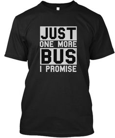 Just One More Bus I Promise Black T-Shirt Front