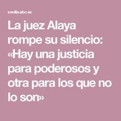 La juez Alaya rompe su silencio: «Hay una justicia para poderosos y otra para los que no lo son»