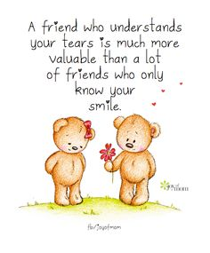 A friend who understands your tears is much more valuable than a lot of friends who only know your smile. ❤️
