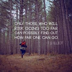"""Only those who will risk going too far can possibly find out how far can one go."" - T.S. Elliot via @BetterManProj"