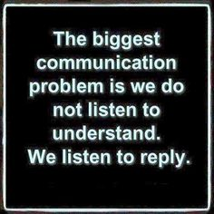 The biggest communication problem is we do not listen to understand We listen to reply | Inspirational Quotes