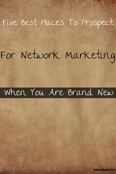 Did you just join your first network marketing business?    Here are five of the best places to prospect for network marketing when you are brand new.