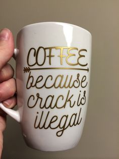 Coffee because crack is illegal Coffee Mug, vinyl Mug, witty quote mug by LunaSavita on Etsy #coffeecups