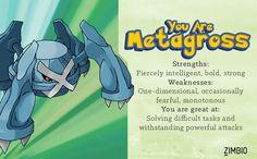 I took Zimbio's Pokémon quiz and I'm Metagross! Who are you?null - Quiz